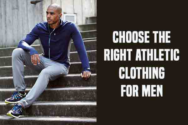 Top 3 Reasons To Choose The Right Athletic Clothing For Men!