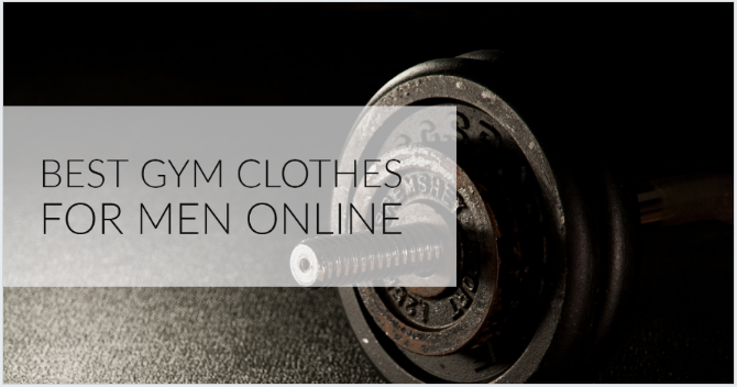Where Can I Find The Best Gym Clothes For Men Online