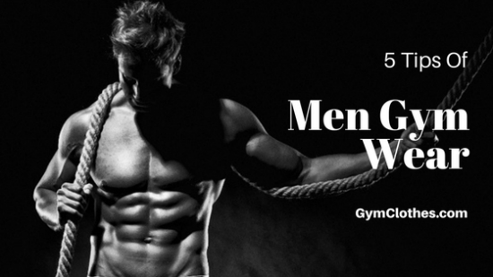 5 Tips For Gym Clothes For Men That They Need To Remember