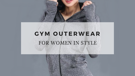 4 Types Of Gym Outerwear To Buy For Women
