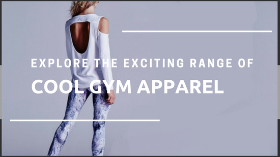 Have You Explored The Exciting Range Of Cool Gym Apparel? Here You Go!
