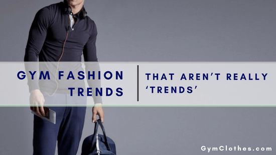 5 Gym Fashion Trends That AREN'T Really 'Trends'