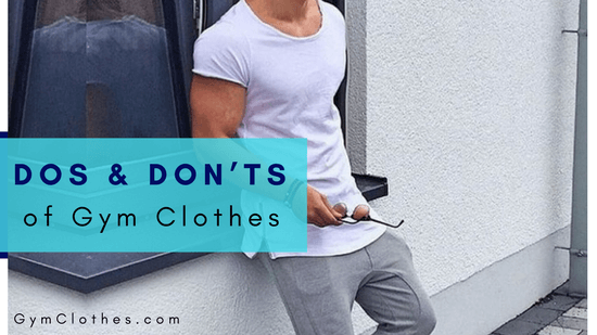 3 Dos And Don'ts Of Gym Clothes That Every Man Should Remember