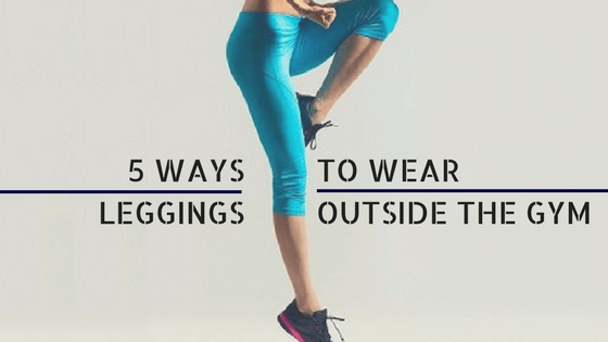 5 Ways To Wear Leggings Outside The Gym For A Peppy Appearance