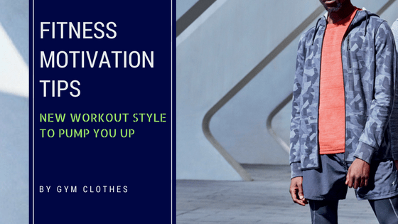Fitness Motivation Tips To Pump You Up: New Workout Style To Buying Gym Jackets