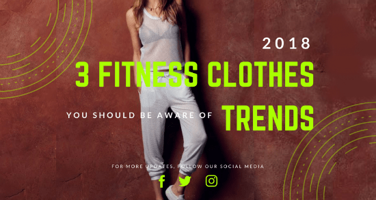 The Top 3 Fitness Clothes Trends Of 2018 You Should Be Aware Of