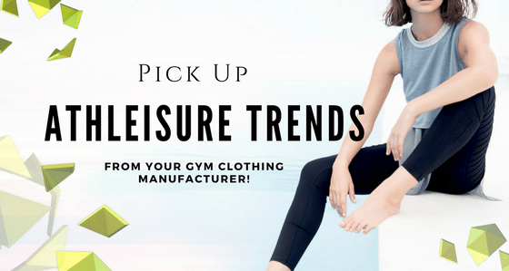 Athleisure Trends To Pick Up from Your Gym Clothing Manufacturer!
