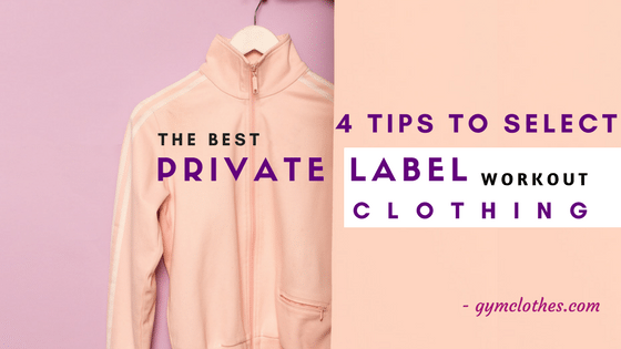 4 Tips That Will Help You Select The Best Private Label Workout Clothing