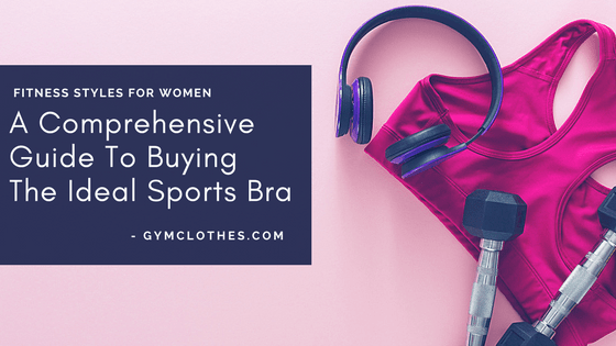 A Comprehensive Guide To Buying The Ideal Sports Bra: Read On!