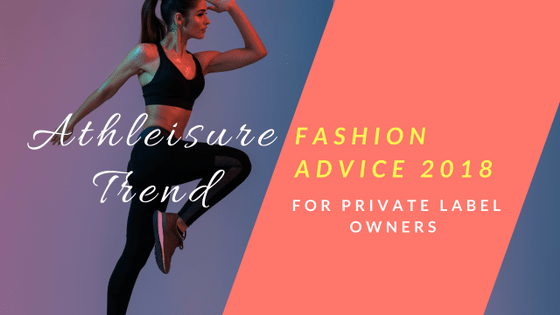 Revisiting The Athleisure Trend In 2018 For Private Label Owners