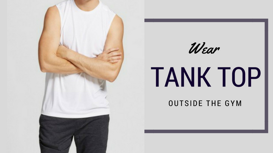 Wear A Tank Tops Outside The Gym – 5 Ensembles For Reference