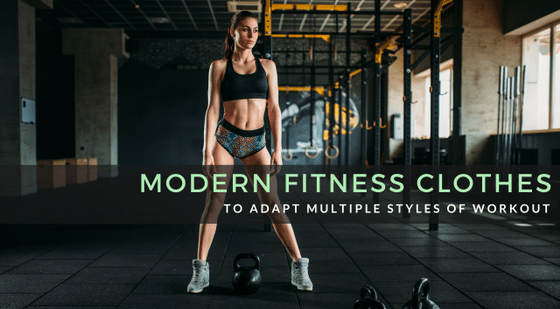 5 Kinds Of Exercise Routines That Modern Fitness Clothes Are Adapting To