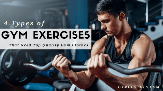 4 Types Of Gym Exercises That Need You To Wear Top Quality Workout Clothes