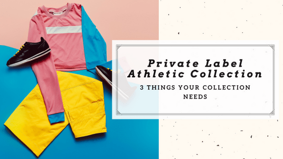 3 Things Your Private Label Athletic Collection Needs!