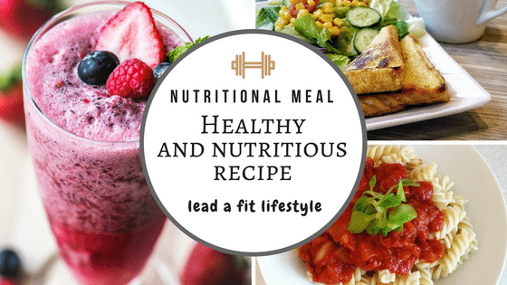 Healthy And Nutritious Recipe Choices To Lead A Fit Lifestyle