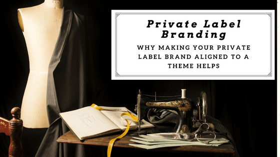 Why Making Your Private Label Brand Aligned To A Theme Helps!