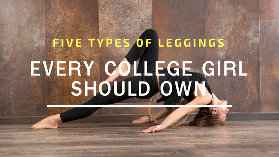 Five Types Of Leggings That Every College Girl Should Own