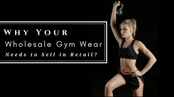 What Your Wholesale Gym Wear Needs To Sell In Retail?