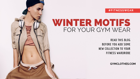 5 Fall – Winter Motifs For Your Gym Wear This Season!