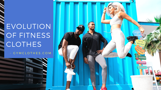 Why Fitness Clothes Are Going Through A Constant Evolution?