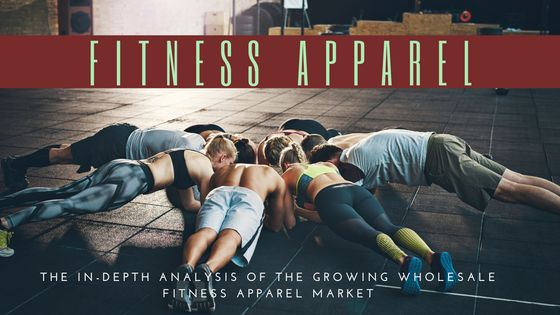 The In-Depth Analysis Of The Growing Wholesale Fitness Apparel Market