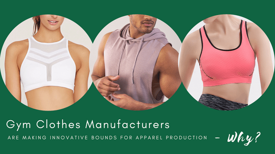 Why Gym Clothes Manufacturers Are Making Innovative Bounds For Apparel Production?