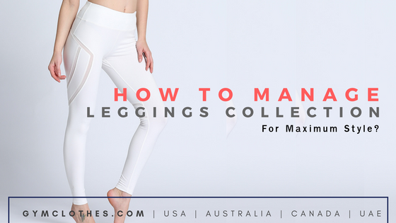 How To Manage Your Leggings Collection For Maximum Style?