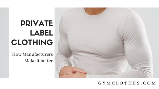 How Manufacturers Make Your Private Label Clothing Better?