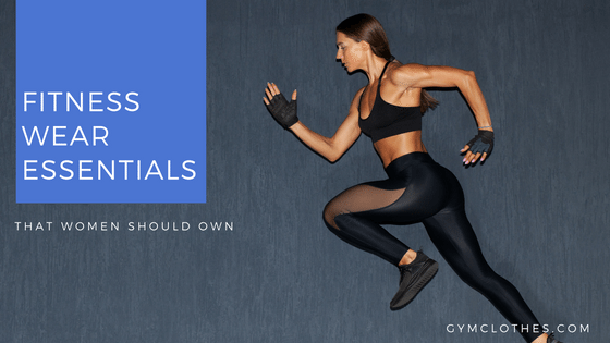 Gym Wear Essentials That Women Should Own