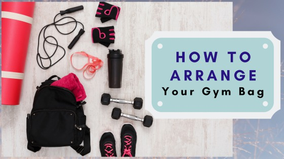 How To Arrange Your Gym Bag In The Best Possible Way!