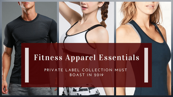 Fitness Apparel Essentials Your Private Label Collection Must Boast In 2019