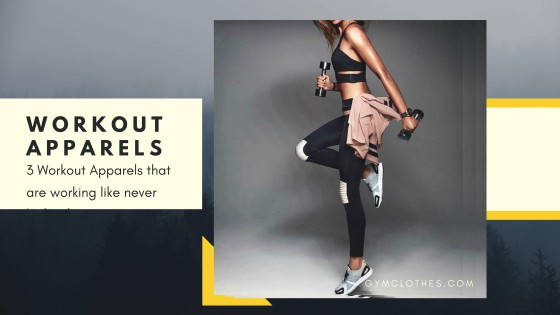 3 Workout Apparels That Are Working Like Never Before!