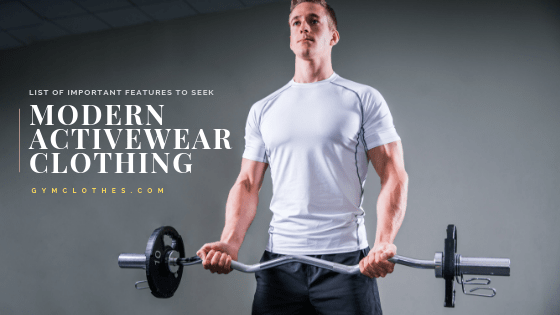 List Of Important Features To Seek In Modern Activewear Clothing