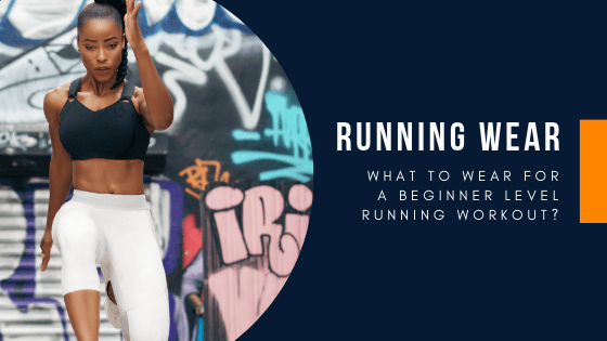 What To Wear For A Beginner Level Running Workout?