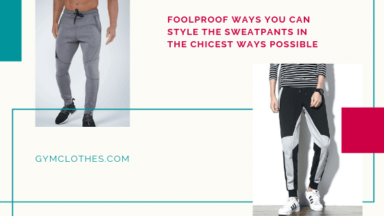 Foolproof Ways You Can Style The Sweatpants In The Chicest Ways Possible