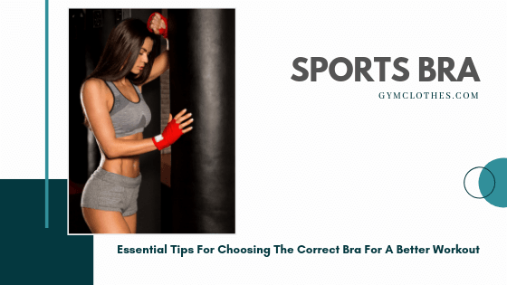 Essential Tips For Choosing The Correct Sports Bra For A Better Workout