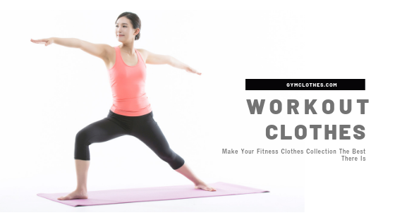 Make Your Workout Clothes Collection The Best There Is!