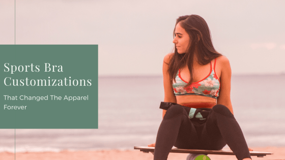 3 Sports Bra Customizations That Changed The Apparel Forever!