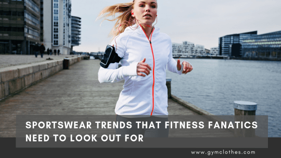 Sportswear Trends For 2019 That Fitness Fanatics Need To Look Out For