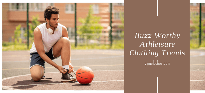 Buzz Worthy Athleisure Clothing Trends Of 2020
