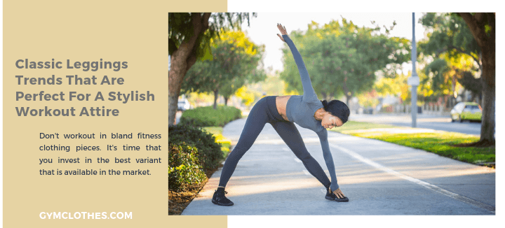 Classic Leggings Trends That Are Perfect For A Stylish Workout Attire