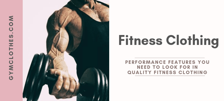 Performance Features You Need To Look For In Quality Fitness Clothing