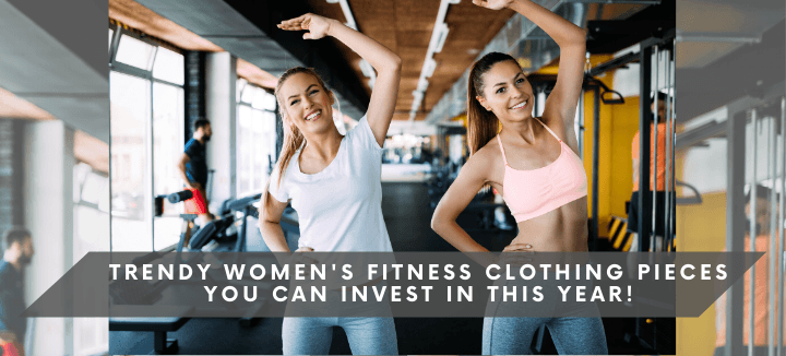 Trendy Women's Fitness Clothing Pieces You Can Invest In This Year!