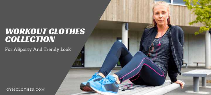 Workout Clothes Collection For A Sporty And Trendy Look
