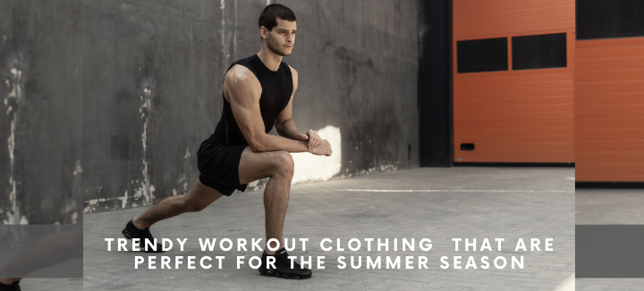 Trendy Workout Clothing That Are Perfect For The Summer Season