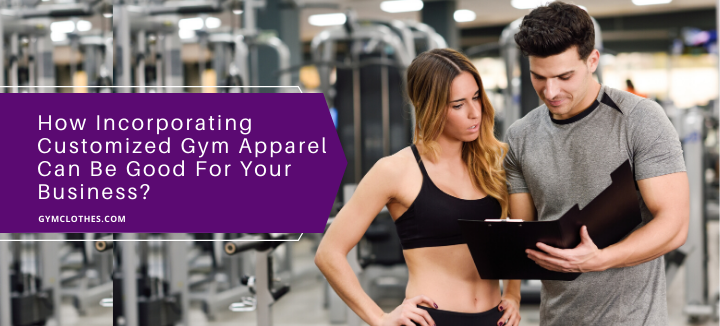 How Incorporating Customized Gym Apparel Can Be Good For Your Business?