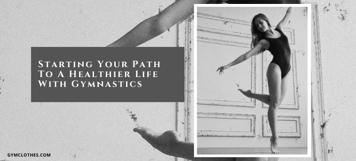 Starting Your Path To A Healthier Life With Gymnastics