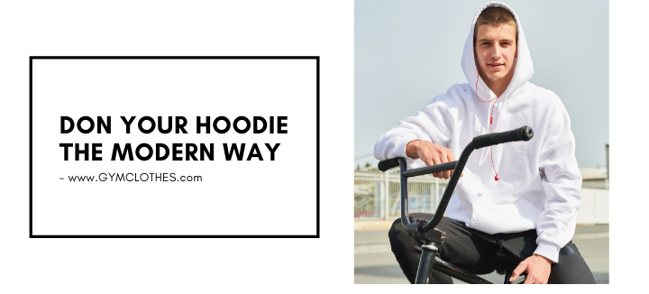 Don Your Hoodie The Modern Way