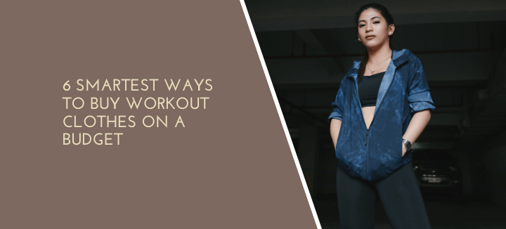 6 Smartest Ways To Buy Workout Clothes On A Budget