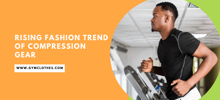 The Rising Fashion Trend Of Compression Gear